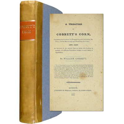 A Treatise on Cobbett's Corn - Containing Instructions for Propagating and Cultivating the Plant, and for Harvesting and Preserving the Crop; and also an account of the several uses to which the produce is applied, with minute directions relative to each mode of application.