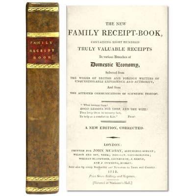 The New Family Receipt-Book, containing eight hundred Truly Valuable Receipts in various Branches of Domestic Economy, selected from the works of British and Foreign Writers of Unquestionable Experience and Authority, and from the Attested Communication of Scientific Friends.
