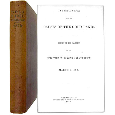 Investigation Into the Causes of the Gold Panic. Report of the Majority of the Committee on Banking and Currency. March 1, 1870