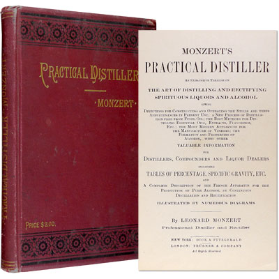 Monzert's Practical Distiller. An exhaustive treatise on The Art of Distilling and Rectifying Spirituous Liquors and Alcohol, giving Directions for Constructing and Operating the Stills and their Appurtenances in Present Use; a New Process of Distillation free from Fusel Oil; the Best Methods for Distilling Essential Oils, Extracts, Flavorings, Etc.; the Most Modern Appliances for the Manufacture of Vinegar; the Formation and Properties of Alcohol, with other Valuable Information for Distillers, Compounders and Liquor Dealers including Tables of Percentages, Specific Gravity, Etc. and A Complete Description of the French Apparatus for the Production of Pure Alcohol by Continuous Distillation and Rectification.