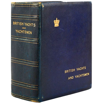 British Yachts and Yachtsmen. A Complete History of British Yachting from the Middle of the Sixteenth Century of the Present Day