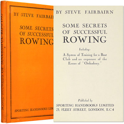 "Some Secrets of Successful Rowing. Including: A System of Training for a Boat Club and an exposure of the Errors of ""Orthodoxy."""